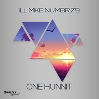 One Hunnit — Ill Mike Numbr79