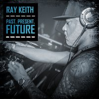 Past. Present. Future. — Ray Keith