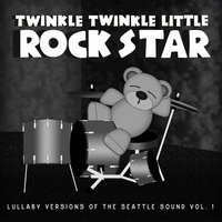 Grunge Baby!  Lullaby Versions of the Seattle Sound, Vol. 1 — Twinkle Twinkle Little Rock Star