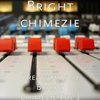 Greats Hits of Bright Chimezie, Vol. 3 — Bright chimezie