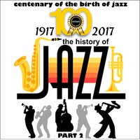 1917-2017 - The History of Jazz - Part 2 — сборник