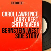 Bernstein: West Side Story — Carol Lawrence, Larry Kert, Chita Rivera, Леонард Бернстайн