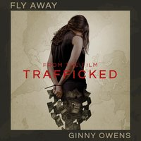 "Fly Away (From ""Trafficked"") — Ginny Owens"