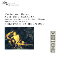 Handel: Acis und Galatea (Arr. Mozart) — Christopher Hogwood, John Mark Ainsley, Michael George, Lynne Dawson, Nico van der Meel, Handel and Haydn Society
