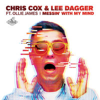 Messin' with My Mind — Lee Dagger, Chris Cox, Chris Cox, Lee Dagger feat. Ollie James