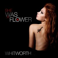 She Was A Flower — Whitworth