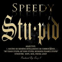 Stupid — Speedy