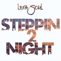 Steppin' 2 Night — Stix Bones, Lena Soul