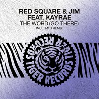 The Word (Go There) — Jim, Red Square, Kayrae