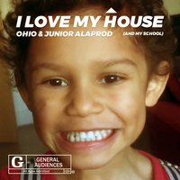I Love My House (And My School) — Ohio, Junior Alaprod