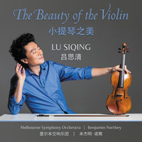 The Beauty Of The Violin — Melbourne Symphony Orchestra, Benjamin Northey, Lu Siqing