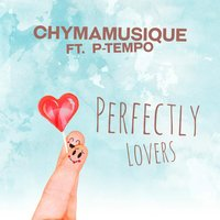 Perfectly Lovers — Chymamusique, P Tempo