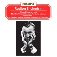 Rodion Shchedrin: Piano Concerto No. 4 & The Old Music of Russian Provincial Circuses — Родион Константинович Щедрин, Yuri Temirkanov, Nikolai Petrov, St. Petersburg Academic Symphony Orchestra