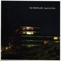 Quick & Dirty — The Propellers