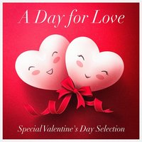 A Day for Love — Love Story, Valentine's Day Love Songs