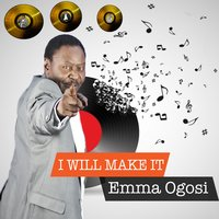 I Will Make It — Emma Ogosi