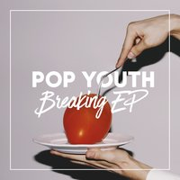 Breaking EP — Pop Youth