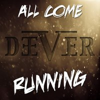 All Come Running — Deever
