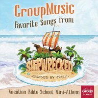 Favorite Songs from Shipwrecked: Rescued by Jesus — GroupMusic