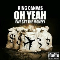 Oh Yeah (We Get the Money) — King Canvas