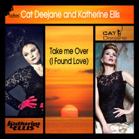 Take Me Over (I Found Love) — Cat Deejane, Katherine Ellis
