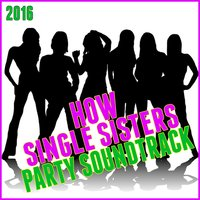 How Single Sisters Party Soundtrack 2016 — сборник