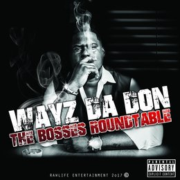 The Bosses Roundtable — WAYZ DA DON