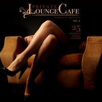 Private Lounge Cafe, Vol. 2 (25 Delicious Lounge Anthems) — сборник