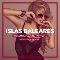 Islas Baleares - The Summer Closing Party 2016 (30 Deep House Anthems) — сборник