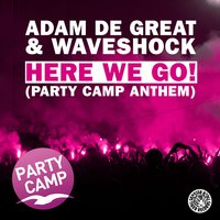 Here We Go! — Adam De Great & Waveshock