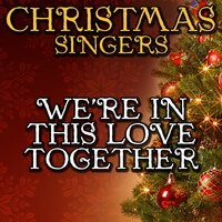We're in This Love Together — Christmas Singers
