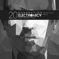 Generation Electronica, Vol. 2 (20 Tech House Tunes) — сборник