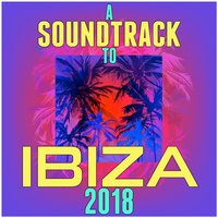 A Soundtrack to Ibiza 2018 — сборник