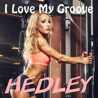 I Love My Groove — Hedley