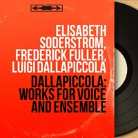 Dallapiccola: Works for Voice and Ensemble — Elisabeth Söderström, Luigi Dallapiccola, Frederick Fuller, Elisabeth Söderström, Frederick Fuller, Luigi Dallapiccola