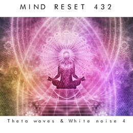 Theta waves & white noise 4 — Mind Reset 432