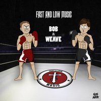 Bob & Weave — Fast & Low Music