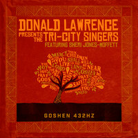Goshen 432HZ — Donald Lawrence, The Tri-City Singers, Tri-City Singers