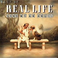 Best Of Real Life - Send Me An Angel — Real Life