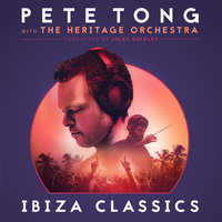 Pete Tong Ibiza Classics — Pete Tong, The Heritage Orchestra, Jules Buckley