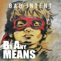 By Any Means — Bad Intent