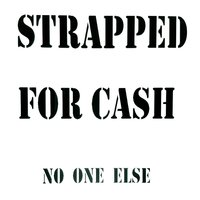 No One Else — Strapped for Cash