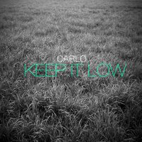 Keep It Low — Carlo