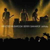 Birthday — Berry Sakharof, Infected Mushroom