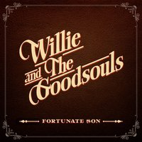 Fortunate Son — Willie and the Goodsouls