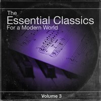 The Essential Classics For a Modern World, Vol. 3 — Various Soloists, Various Conductors, Various Orchestras
