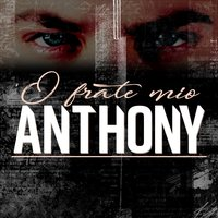 'O frate mio — Anthony