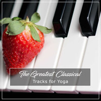 19 of the Greatest Classical Tracks for Yoga — Pianoramix, London Piano Consort, RPM (Relaxing Piano Music), Pianoramix, RPM (Relaxing Piano Music), London Piano Consort