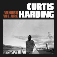 Where We Are — Curtis Harding