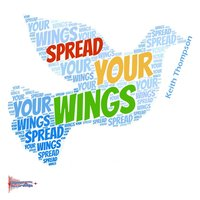 Spread Your Wings — Keith Thompson
